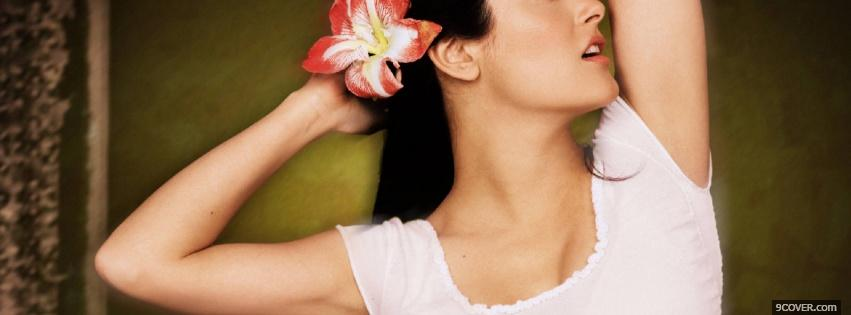 Photo flower in the hair salma hayek Facebook Cover for Free