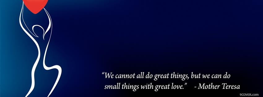 Mother Teresa Love Quote Photo Facebook Cover