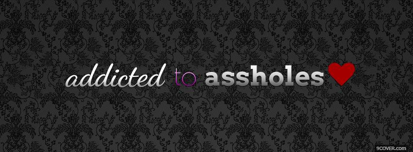 Photo funny addicted to assholes quotes Facebook Cover for Free