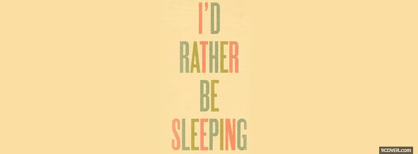 Photo id rather be sleeping quotes Facebook Cover for Free