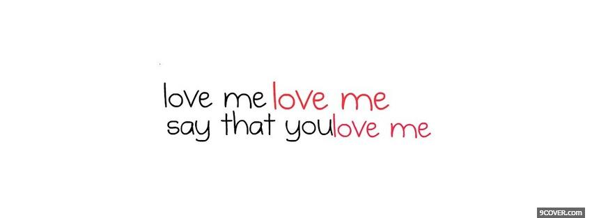 Say That You Love Me Quotes Photo Facebook Cover