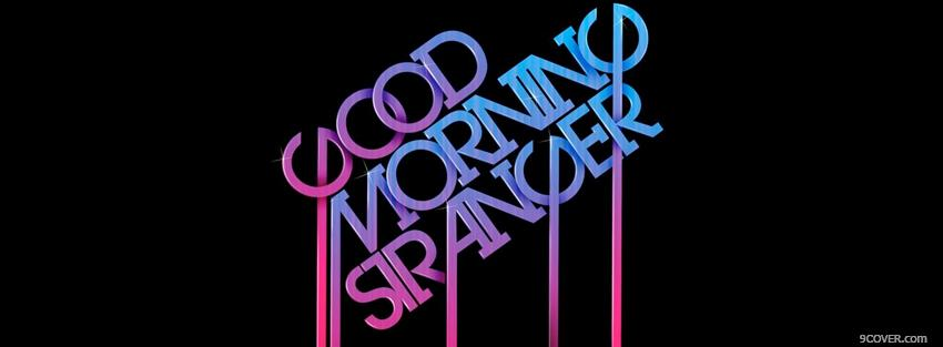 Photo neon good morning stranger quotes Facebook Cover for Free