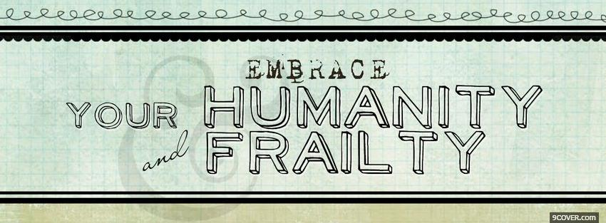 Photo embrace your humanity and frailty Facebook Cover for Free