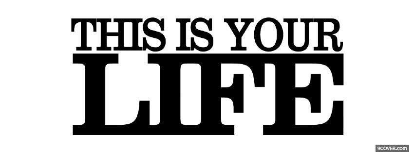 Photo big this is your life quote Facebook Cover for Free