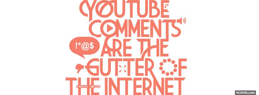 Photo youtube comment are gutter quotes Facebook Cover for Free