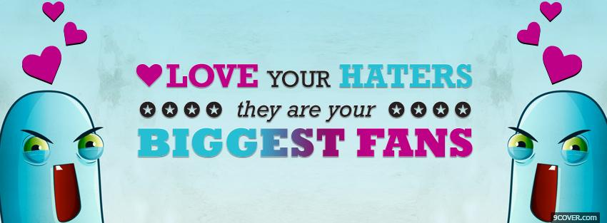Photo haters are your biggest fans Facebook Cover for Free