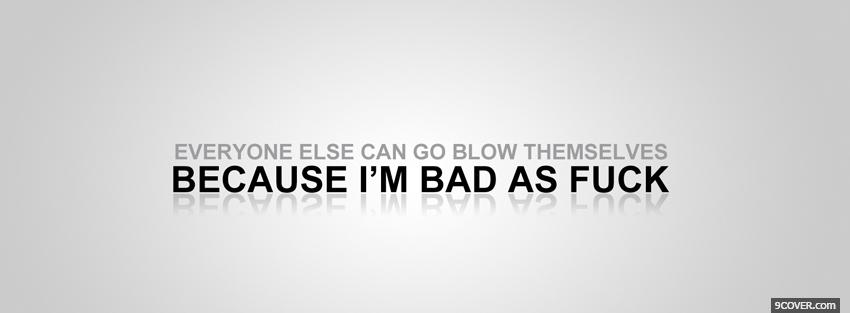 Photo because im bad quotes Facebook Cover for Free