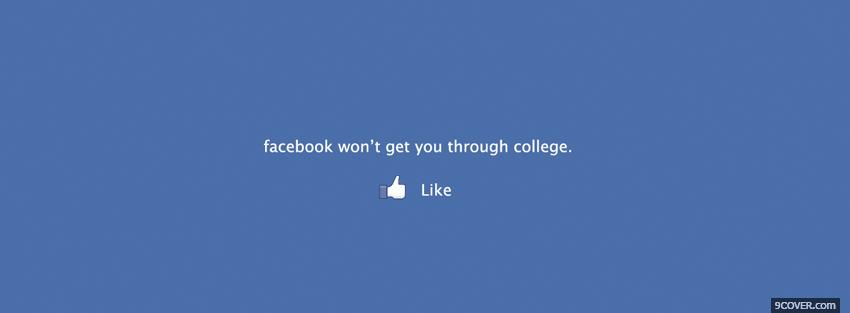 Photo facebook wont get you to college Facebook Cover for Free