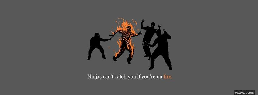 Photo ninjas when youre on fire Facebook Cover for Free