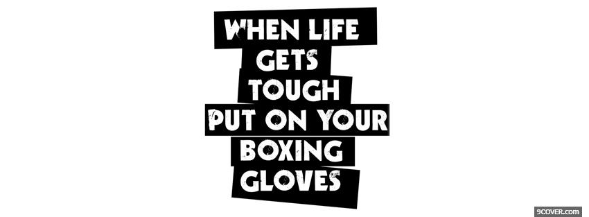 Photo put your boxing gloves quotes Facebook Cover for Free