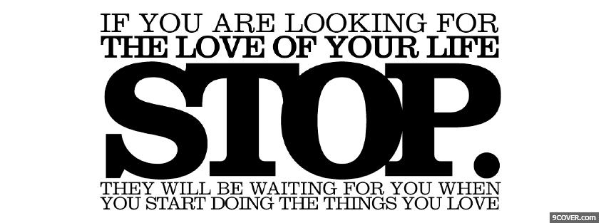 Photo stop looking for love quotes Facebook Cover for Free