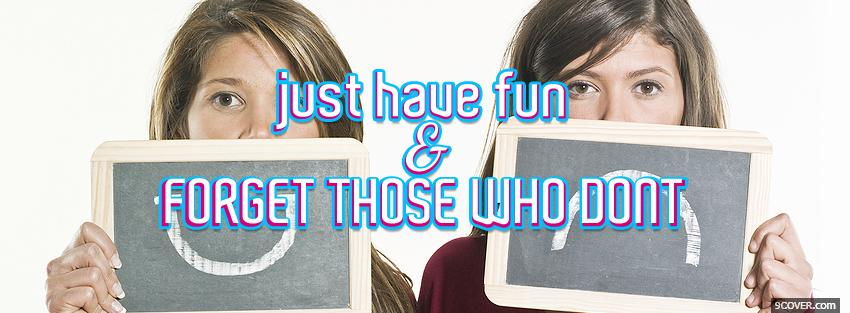 Photo just have fun quotes Facebook Cover for Free