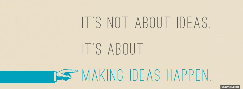 Photo making ideas happen quotes Facebook Cover for Free
