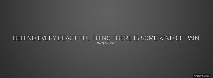 Photo behind every beautiful thing quotes Facebook Cover for Free