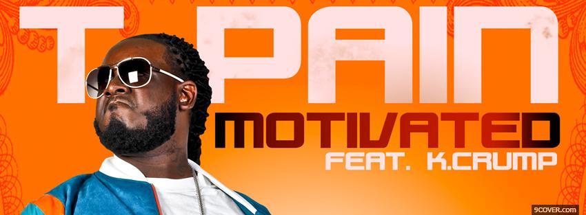Photo t pain movitated k crump Facebook Cover for Free