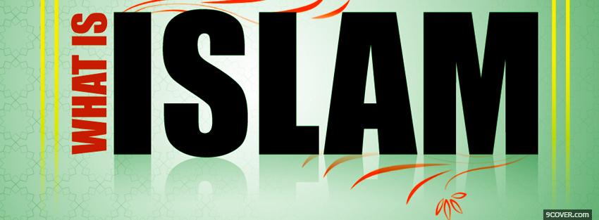 Photo what is islam Facebook Cover for Free