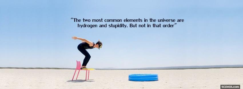 Photo hydrogen stupidity quote Facebook Cover for Free
