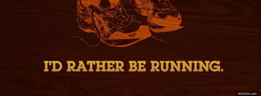 Photo rather be running quote Facebook Cover for Free