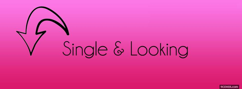 Single And Looking Quotes Photo Facebook Cover