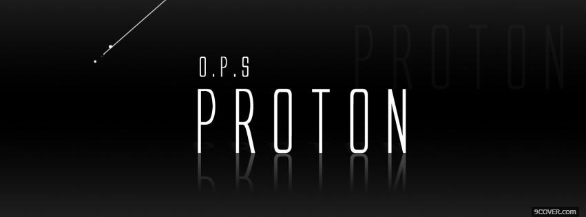 Photo o p s proton quotes Facebook Cover for Free