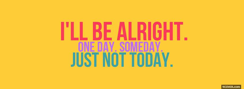 Photo ill be alright quotes Facebook Cover for Free