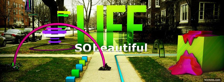 Photo life so beautiful quotes Facebook Cover for Free