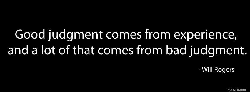 Photo good judgement quotes Facebook Cover for Free