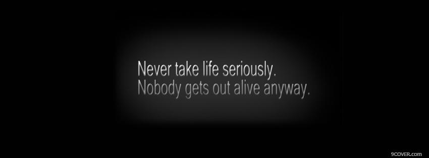 Photo never take life seriously Facebook Cover for Free