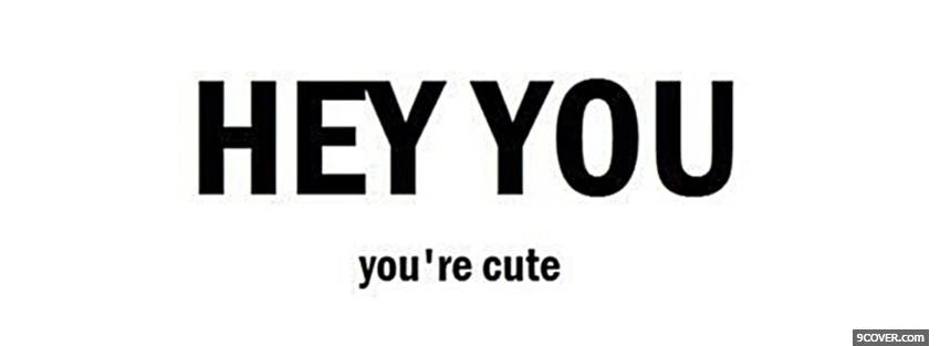 Photo you are cute quotes Facebook Cover for Free