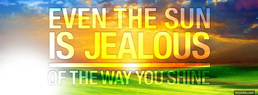 Photo sun is jealous quotes Facebook Cover for Free