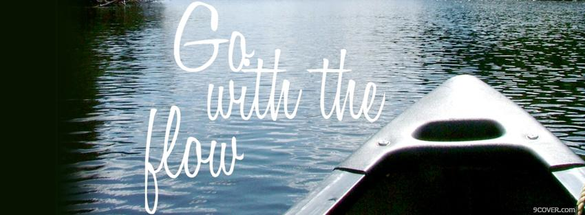 Photo go with flow quotes Facebook Cover for Free