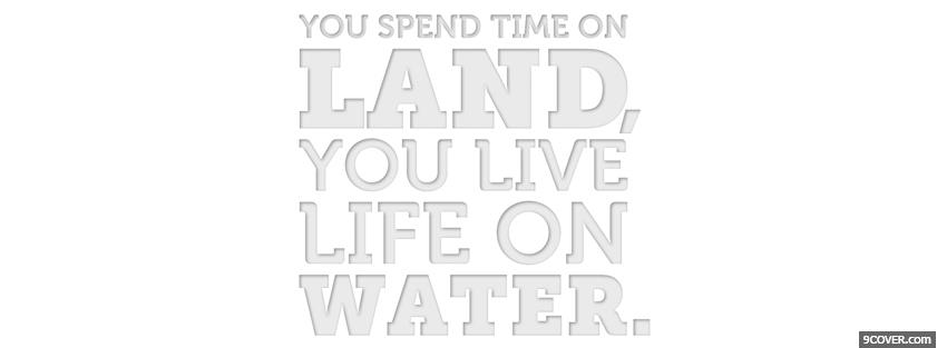 Photo life on water quotes Facebook Cover for Free