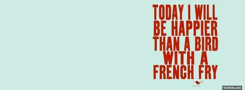 Photo bird french fry quotes Facebook Cover for Free