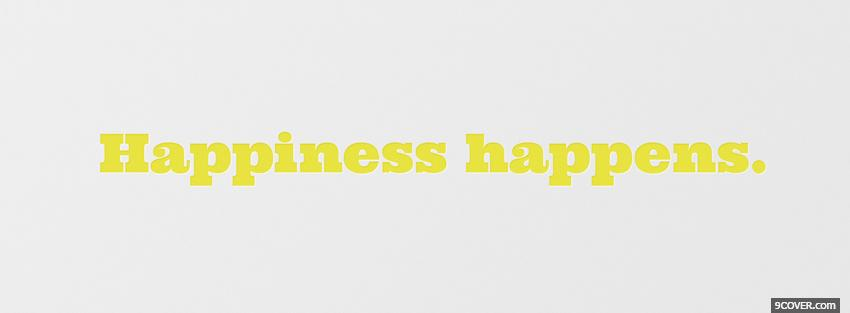 Photo happiness happens quotes Facebook Cover for Free