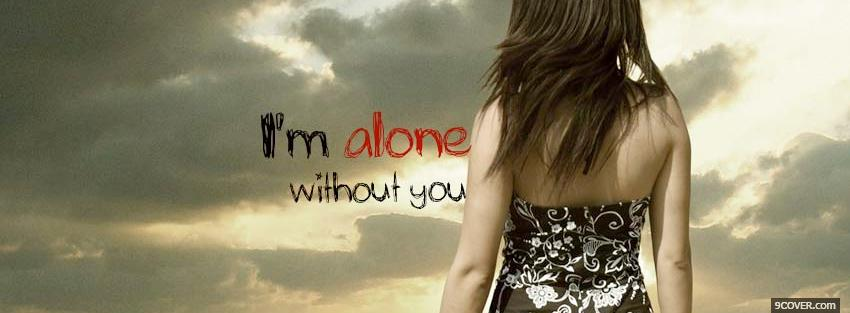 Photo alone without you quotes Facebook Cover for Free
