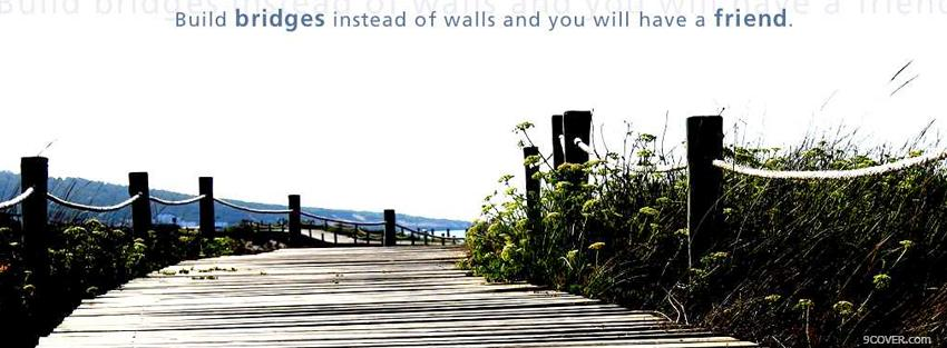 Photo build bridges quote Facebook Cover for Free