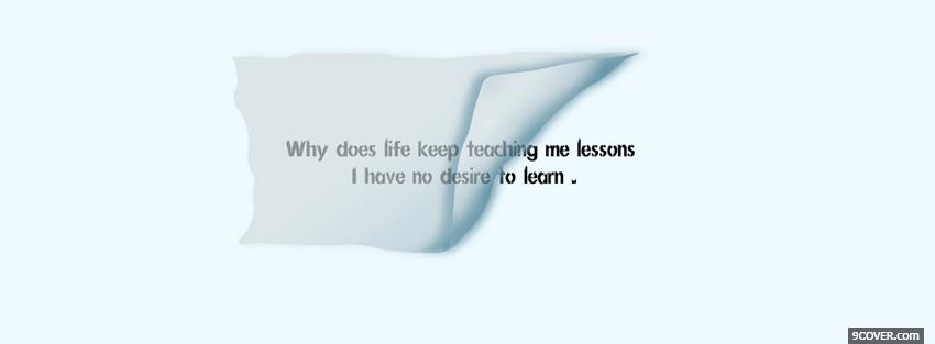 Photo no desire to learn quotes Facebook Cover for Free