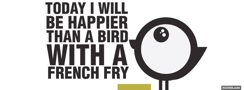 Photo happier than a bird quotes Facebook Cover for Free