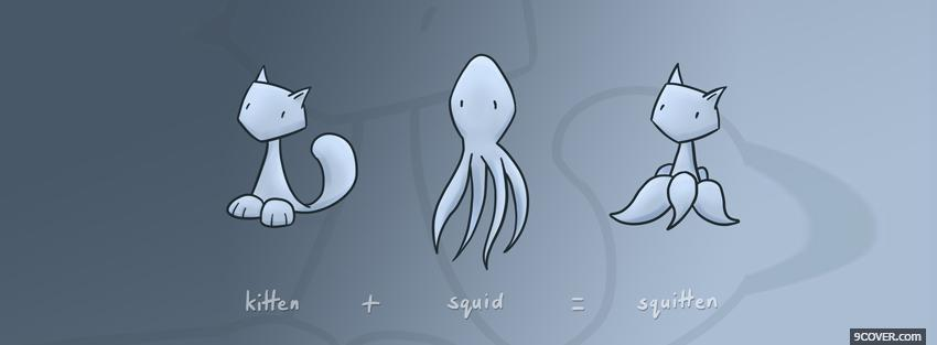 Photo quitten squid squitten quotes Facebook Cover for Free