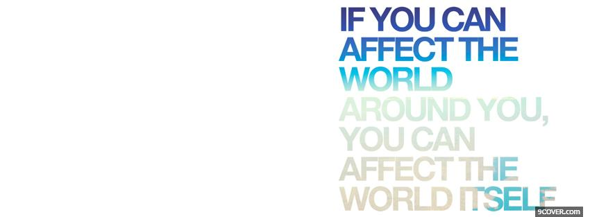 Photo affect the world quotes Facebook Cover for Free