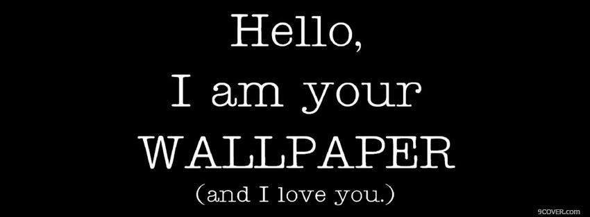 Photo im your wallpaper quotes Facebook Cover for Free