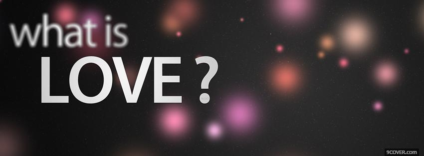 Photo what is love quotes Facebook Cover for Free