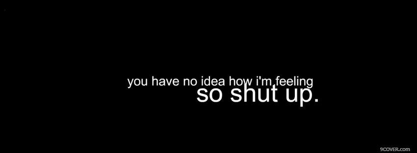 Photo So Shut Up Quotes Facebook Cover For Free