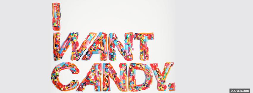 Photo i want candy quotes Facebook Cover for Free