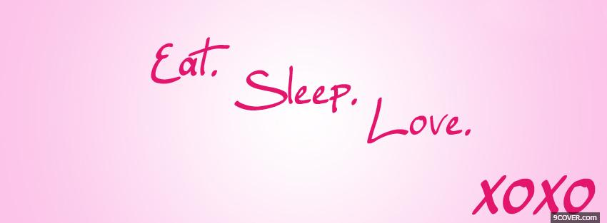 Photo eat sleep love quotes Facebook Cover for Free