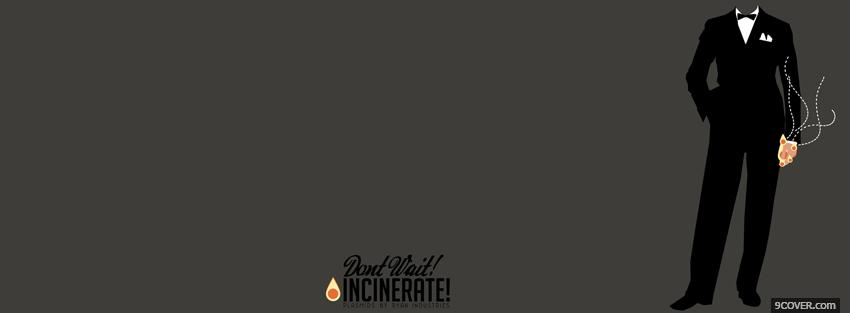 Photo dont wait incinerate quotes Facebook Cover for Free