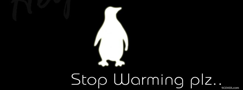 Photo stop warming plz quotes Facebook Cover for Free
