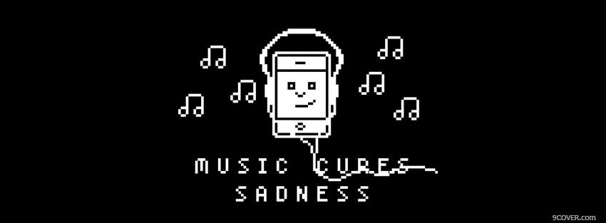 Photo music cures sadness quotes Facebook Cover for Free