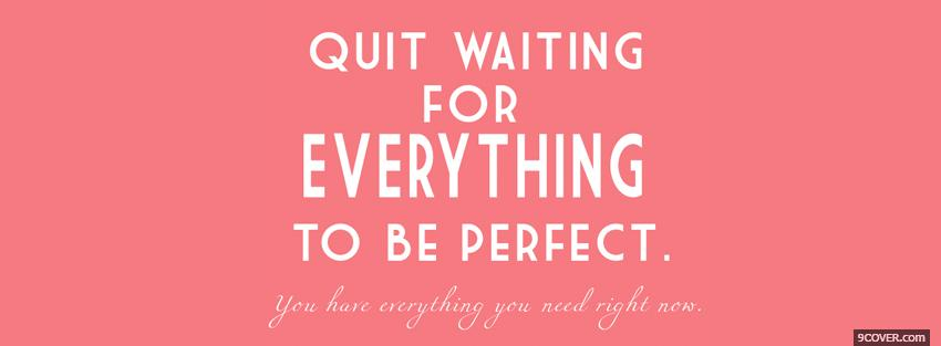 Photo quit waiting quotes Facebook Cover for Free