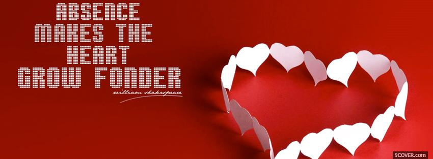 Photo heart grow fonder quotes Facebook Cover for Free